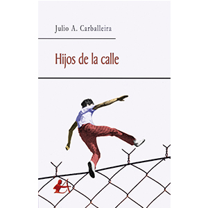 Portada Hijos de la calle de Julio A Carballeira. Editorial Adarve, Editorial Adarve de España, Editoriales españolas, Editoriales de España, Editoriales actuales de España, Editoriales españolas actuales