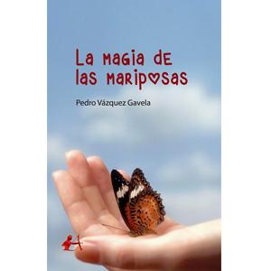 Portada del libro La magia de las mariposas de Pedro Vázquez Gavela. Editorial Adarve, Editorial Adarve de España, Editoriales españolas, Editoriales de España, Editoriales españolas actuales, Editoriales actuales de España