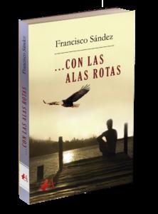 Portada del libro Con las alas rotas de Francisco Sández. Editorial Adarve de España