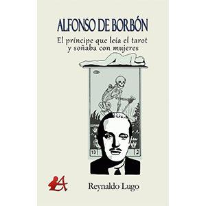 Alfonso de Borbón El príncipe que leía el tarot y soñaba con mujeres