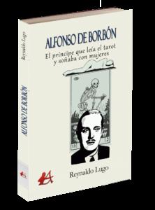 Alfonso de Borbón El príncipe que leía el tarot y soñaba con mujeres, de Reynaldo Lugo. Editorial Adarve de España, Editoriales actuales de España