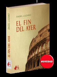 Portada del libro El fin del ayer de Ángel Lozano. Editoriales de España, Editorial Adarve, Editoriales actuales de España
