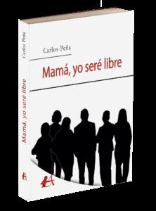 Portada del libro Mamá yo seré libre de Carlos Peña Vidal. Editoriales actuales de España, Editorial Adarve