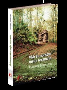 Portada del libro Vivir es nuestra mejor revancha de Francisco Javier Roig. Editorial Adarve de España, Editoriales españolas, Editoriales actuales