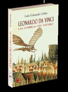 Portada del libro Leonardo da Vinci las sombras del futuro de Luis Eduardo Uribe. Editorial Adarve, Editoriales actuales de España