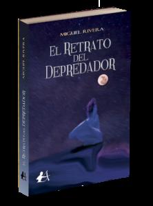 Portada del libro El retrato del Depredador de Miguel Rivera. Editorial Adarve, Editorial Adarve de España, Editoriales actuales de España, Editoriales españolas