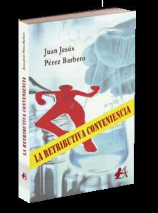 Portada del libro La retributiva convivencia de Juan Jesús Pérez Barbero. Editorial Adarve, Editoriales de España, Editoriales actuales de España, Editoriales españolas
