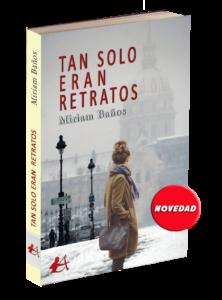 Portada del libro Tan solo eran retratos de Miriam Baños. Editorial Adarve, Editorial Adarve de España, Editoriales actuales de España, Editoriales españolas, Editoriales españolas actuales
