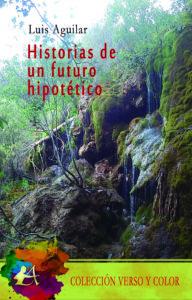 Portada del libro Historias de un futuro hipotético de Luis Aguilar. Editorial Adarve, Colección Verso y Color