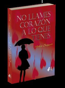 Portada del libro No llames corazón a lo que tienes de Milson Salgado. Editorial Adarve, Editoriales actuales de España
