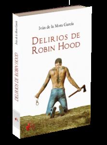 Portada del libro Delirios de Robin Hood de Iván de la Mora García. Editorial Adarve, Editoriales que aceptan manuscritos