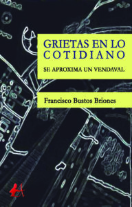 Portada del libro Grietas en lo cotidiano de Francisco Bustos Briones. Editorial Adarve, Editoriales de España