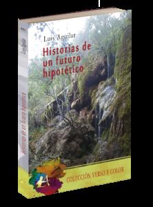 Portada del libro Historias de un futuro hipotético de Luis Aguilar. Colección Verso y Color, Editorial Adarve.
