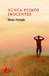 Portada del libro Nunca fuimos inocentes de Marijo Hurtado. Editorial Adarve, Editoriales españolas actuales