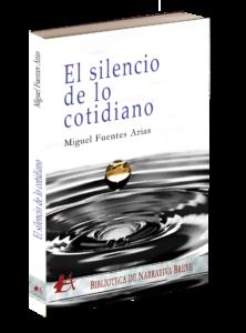 Portada del libro El silencio de lo cotidiano de Miguel Fuentes Arias. Editorial Adarve, Editoriales que aceptan manuscritos