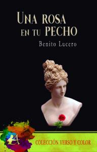 Portada del libro Una rosa es tu pecho de Benito Lucero. Editorial Adarve, Editoriales españolas que aceptan manuscritos