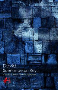 Portada del libro David Sueños de un rey de Carlos Javier Garcia Moreno. Editorial Adarve, Editoriales españolas actuales