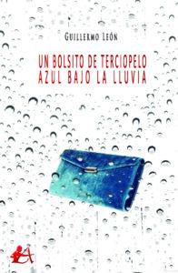 Portada del libro Un bolsito de terciopelo azul bajo la lluvia de Guillermo León. Editorial Adarve, Editoriales de España