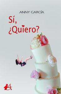 Portada del libro Sí, ¿quiero? de Anny García. Editorial Adarve, Editoriales que aceptan manuscritos