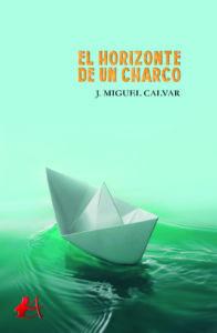 Portada del libro El horizonte de un charco de J Miguel Calvar. Editorial Adarve, Editoriales que aceptan manuscritos