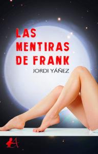 Portada del libro Las mentiras de Frank de Jordi Yáñez. Editorial Adarve, Editoriales actuales de España
