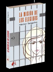 Portada del libro La misión de los elegidos de Héctor Sanguino. Editorial Adarve, Editoriales que aceptan manuscritos