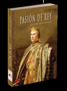 Portada del libro Pasión de rey de Germán Díez Barrios. Editorial adarve, Editoriales actuales de España