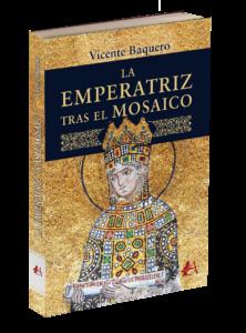 Portada del libro La emperatriz tras el mosaico de Vicente Baquero. Editorial Adarve, Editoriales que aceptan manuscritos