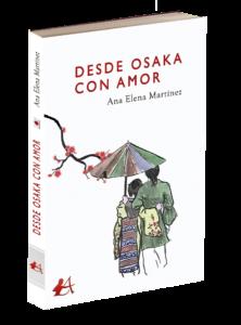 Portada del libro Desde Osaka con amor de Ana Elena Martínez. Editorial Adarve, Editoriales de España
