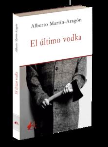 Portada del libro El último vodka de Alberto Martín-Aragón. Editorial Adarve, Editoriales que aceptan manuscritos