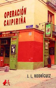 Portada del libro Operación caipiriña de J L Rodríguez. Editorial Adarve, Editoriales que aceptan manuscritos