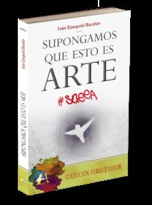 Portada del libro Supongamos que esto es arte de Iván Ezequiel Bordón. Editorial Adarve, Editoriales que aceptan manuscritos