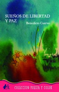 Portada del libro Sueños de libertad y paz de Benedicto Cuervo. Editorial Adarve, Colección Verso y Color