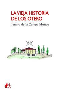 Portada del libro La vieja historia de los Otero de Jenaro de la Campa Muñoz. Editorial Adarve, Editoriales de España