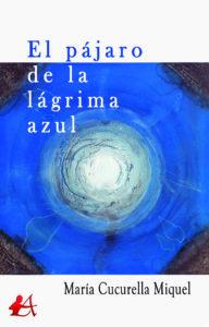 Portada del libro El pájaro de la lágrima azul de María Cucurella. Editorial Adarve, Editoriales de España