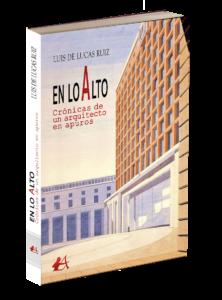 Portada del libro En lo alto Crónicas de un arquitecto en apuros de luis de Lucas Ruiz. Editorial Adarve, Editoriales de España