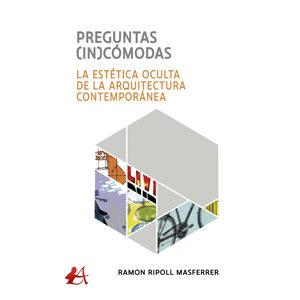 Preguntas (in)cómodas La estética oculta de la arquitectura contemporánea