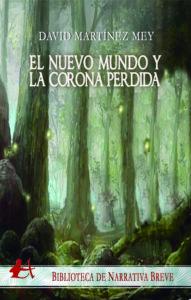 Portada del libro El nuevo mundo y la corona perdida de David Martínez Mey. Editorial Adarve, Editoriales de España