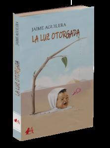 Portada del libro La luz otorgada de Jaime Aguilera. Editorial Adarve, Editoriales de España