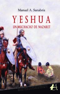 Portada del libro Yeshua un muchacho de Nazaret de Manuel A Sanabria. Editorial Adarve, Publicar un libro