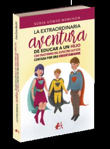 Portada del libro La extraordinaria aventura de educar a un hijo con TEA contada por una orientamadre de Sonia Gómez Menchón. Editorial Adarve, Editoriales de España