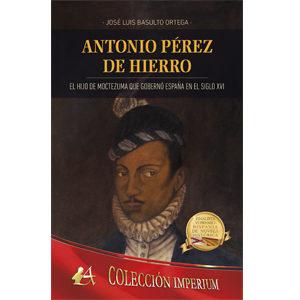 Antonio Pérez de Hierro, el hijo de Moctezuma que gobernó España en el siglo XVI