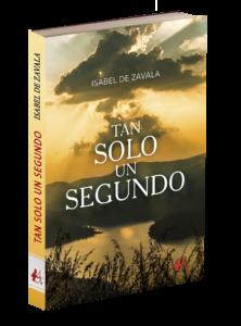 Portada del libro Tan solo un segundo de Isabel de Zavala. Editorial Adarve, Editoriales que aceptan manuscritos