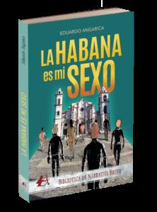 Portada del libro La Habana es mi sexo de Eduardo Angarica. Editorial Adarve, Editoriales que aceptan manuscritos