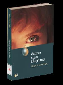 Portada del libro Dame una lágrima de Irene Macías. Editorial Adarve. Publicar un libro