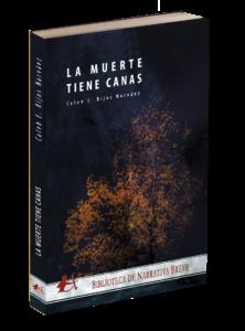 Portada del libro La muerte tiene canas del autor Caleb E Rijos Narváez. Editorial Adarve. Publicar un libro