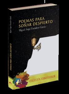 Sinopsis del libro Poemas para soñar despierto, de Miguel Ángel Escudero García. Editorial Adarve, Verso y color. Publicar un libro
