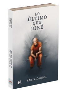 Portada del libro Lo último que diré de Ana Vicarodi. Editorial Adarve, publicar un libro