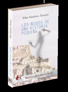 Portada del libro Los nudos de una historia pequeña de Pilar Sánchez Álvarez. Editorial Adarve. Publicar un libro