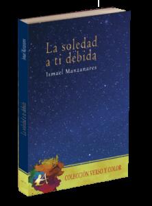 Portada de La soledad a ti debida de Ismael Manzanares. Editorial Adarve, Verso y color. Publicar un libro